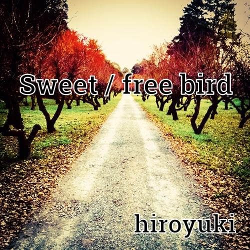 Sweet / free bird