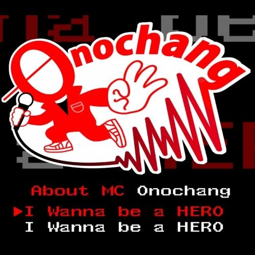 I wanna be a HERO ~about MC Onochang~